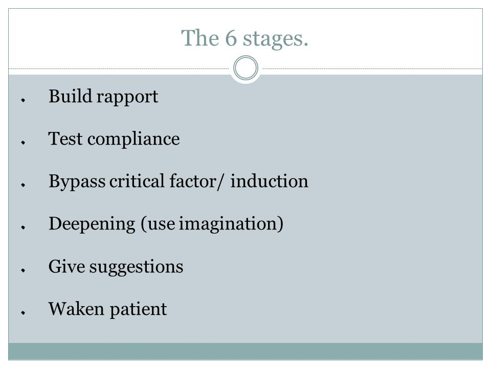 The 6 stages. Build rapport Test compliance