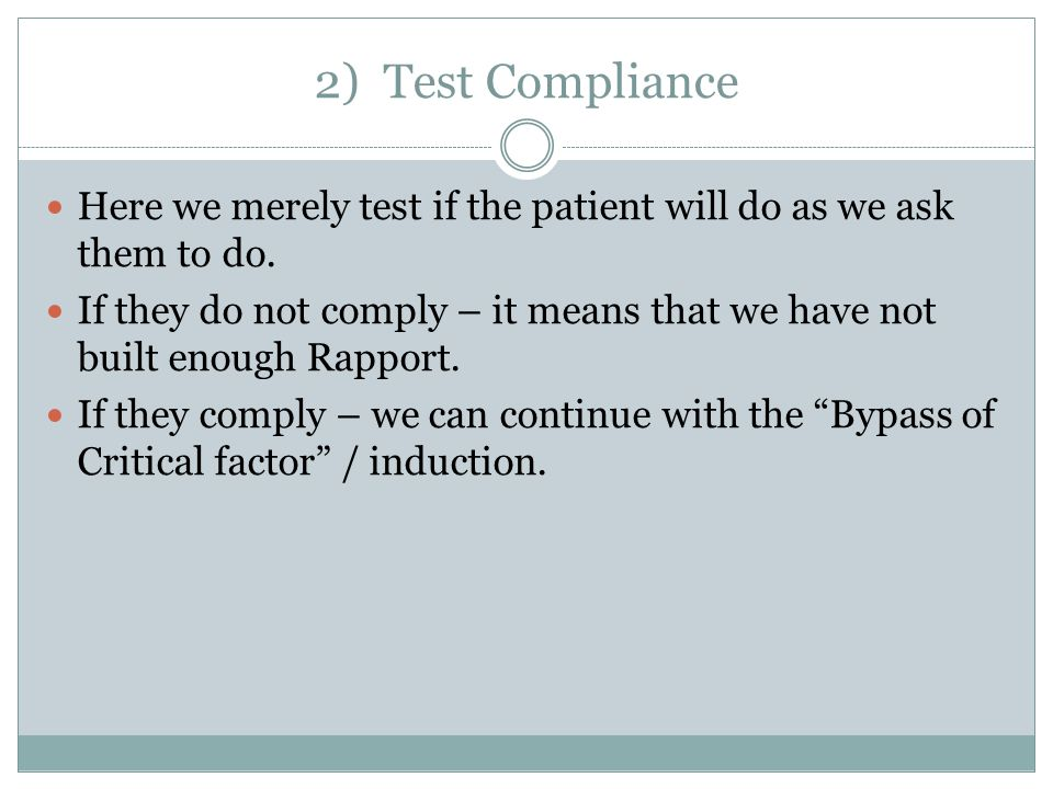 2) Test Compliance Here we merely test if the patient will do as we ask them to do.