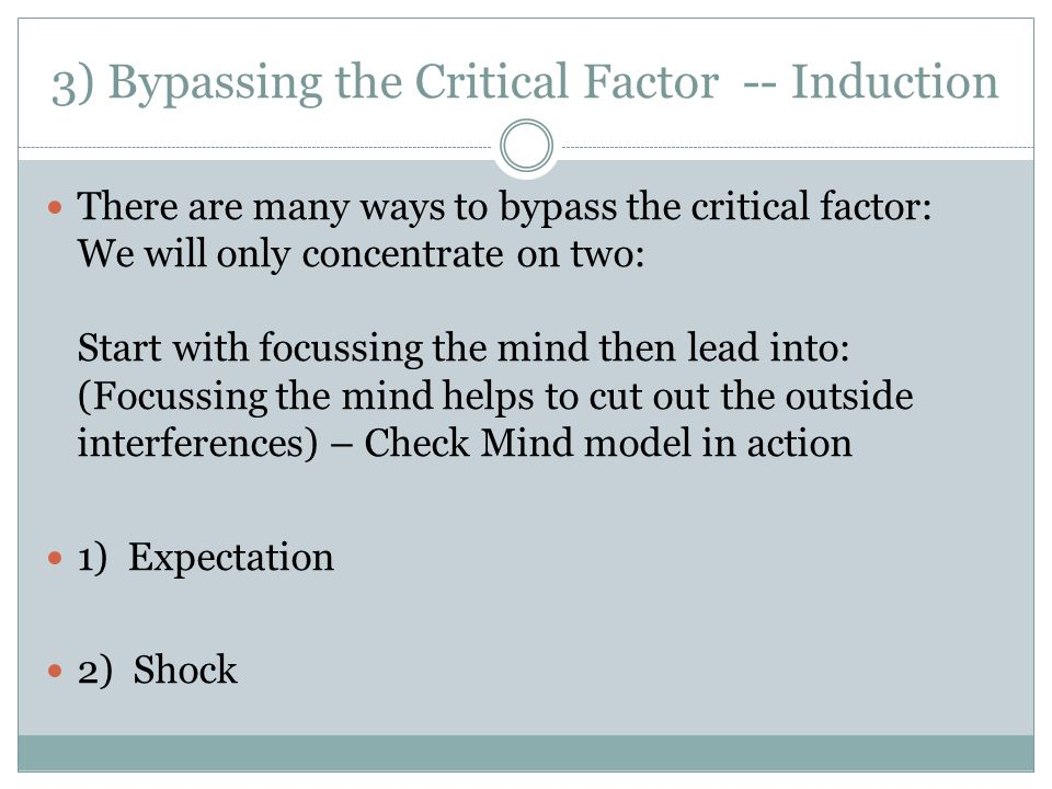 3) Bypassing the Critical Factor -- Induction