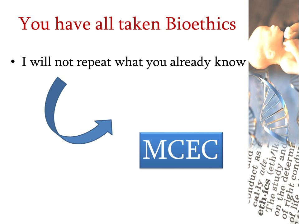 You have all taken Bioethics