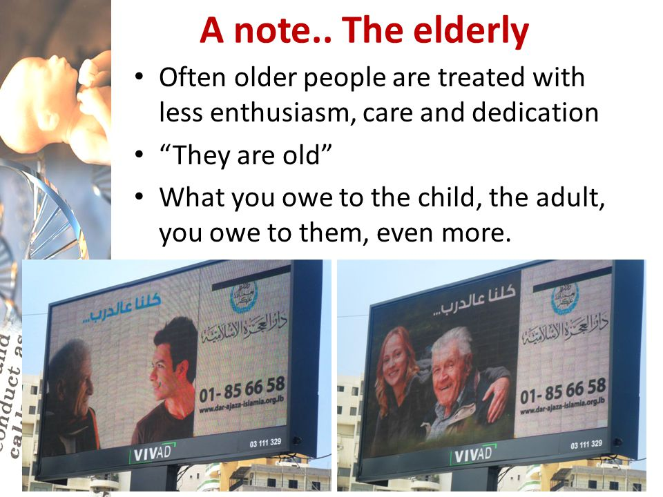 A note.. The elderly Often older people are treated with less enthusiasm, care and dedication. They are old