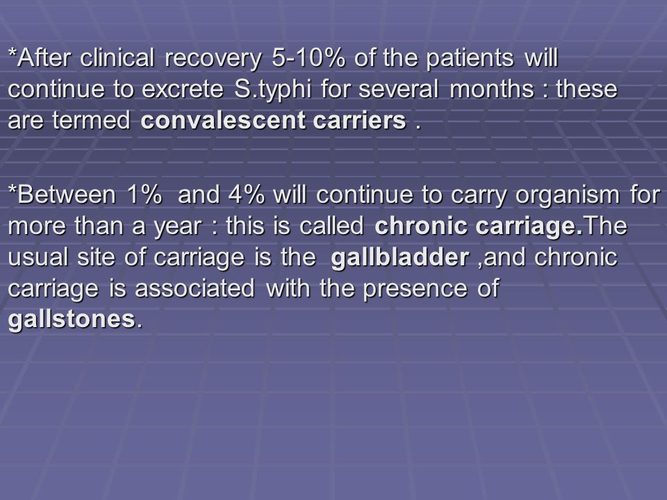 *After clinical recovery 5-10% of the patients will continue to excrete S.typhi for several months : these are termed convalescent carriers .