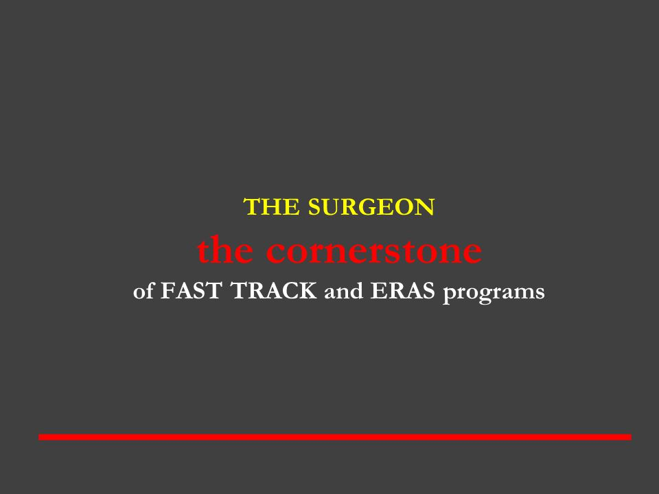 THE SURGEON the cornerstone of FAST TRACK and ERAS programs