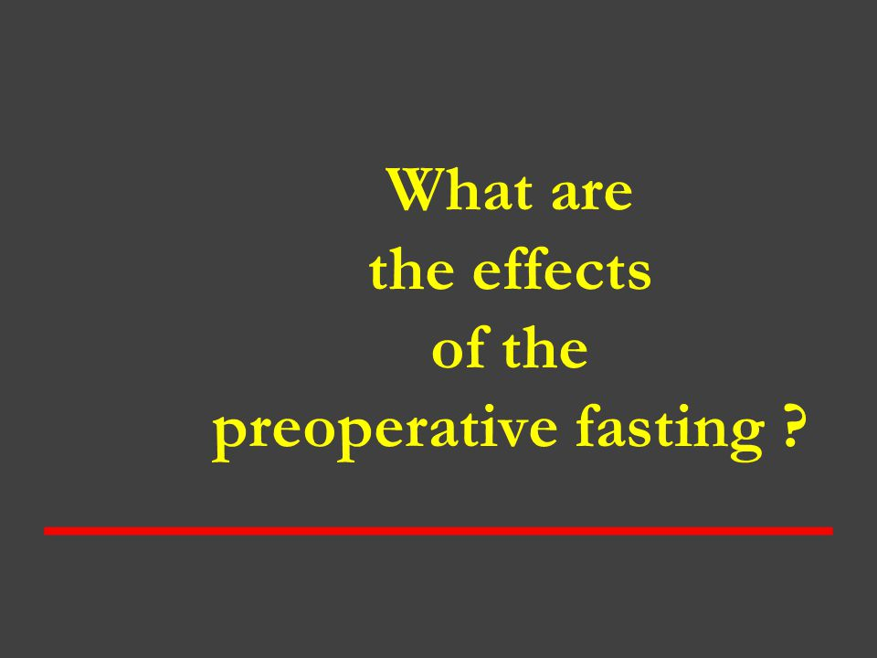 What are the effects of the preoperative fasting