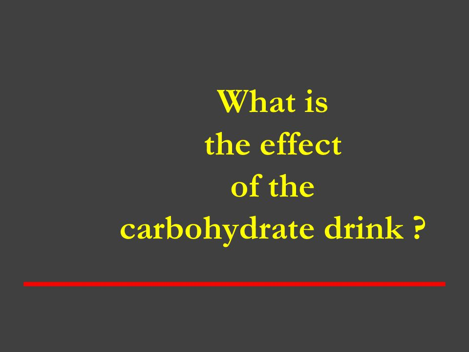What is the effect of the carbohydrate drink