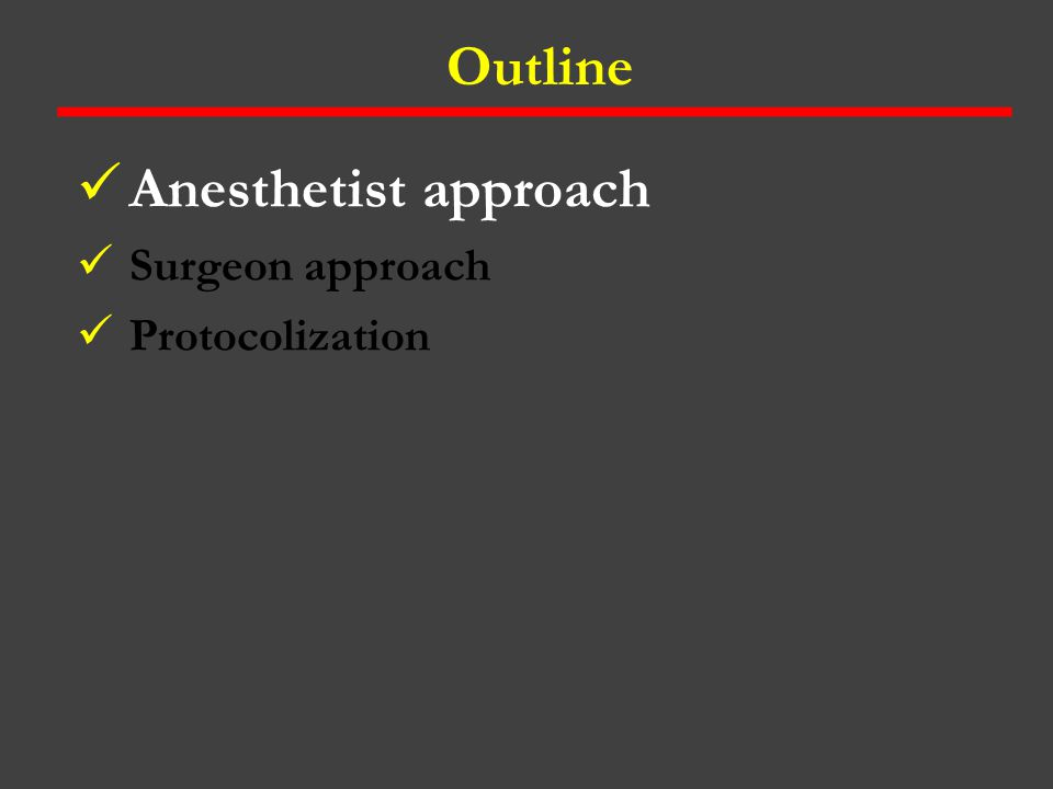 Outline Anesthetist approach Surgeon approach Protocolization