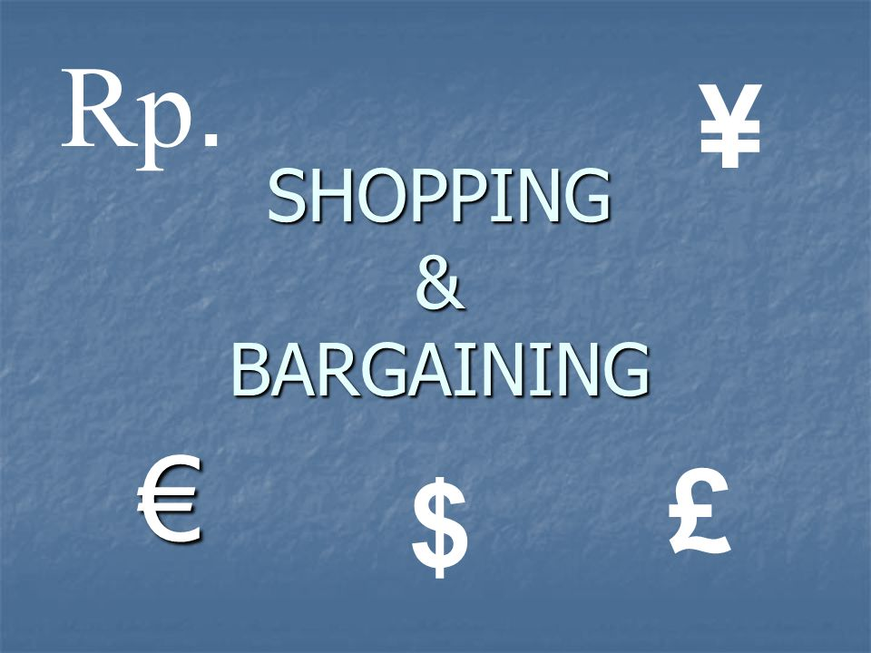 Rp. ¥ SHOPPING & BARGAINING € £ $