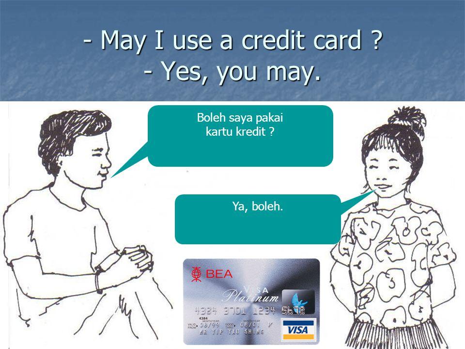 - May I use a credit card - Yes, you may.