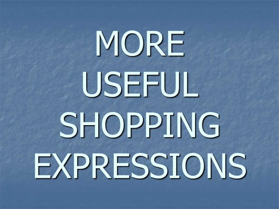 MORE USEFUL SHOPPING EXPRESSIONS