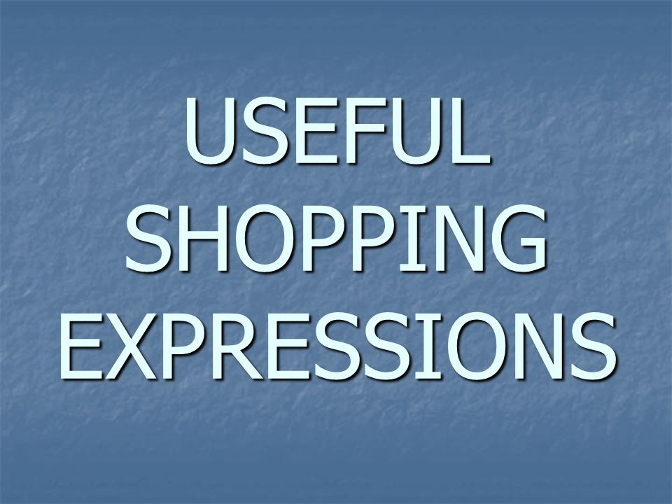 USEFUL SHOPPING EXPRESSIONS