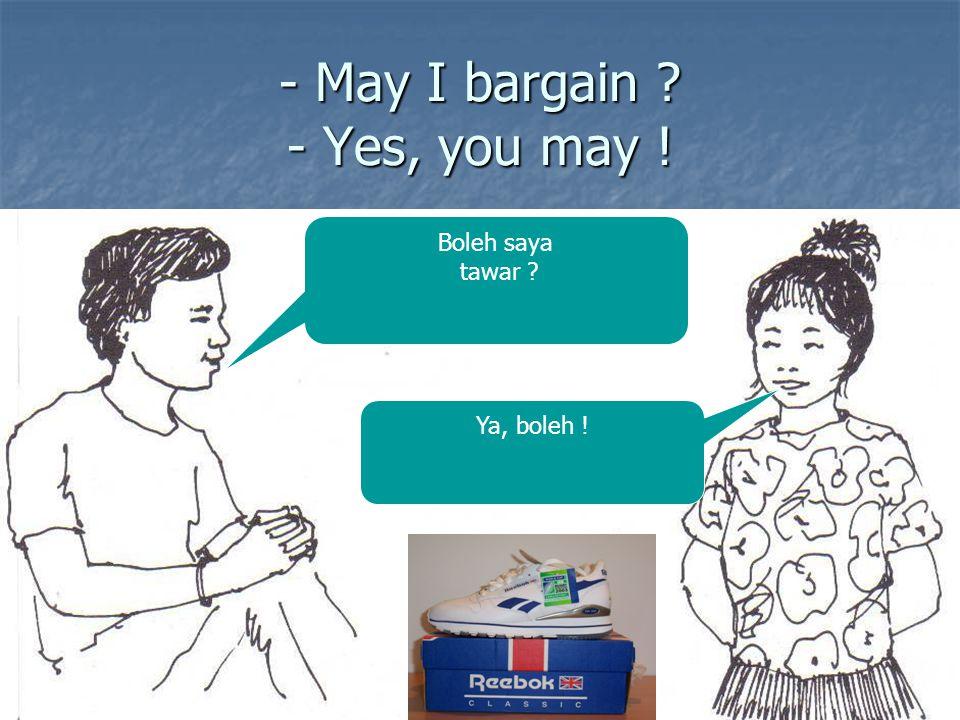 - May I bargain - Yes, you may !