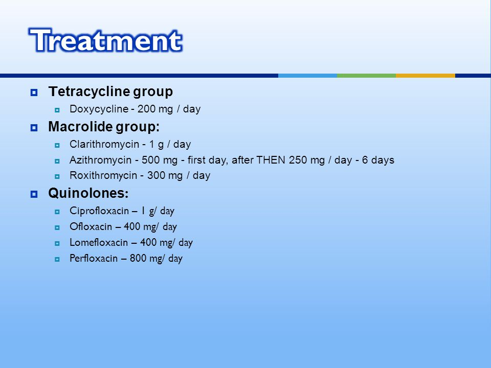 Treatment Tetracycline group Macrolide group: Quinolones: