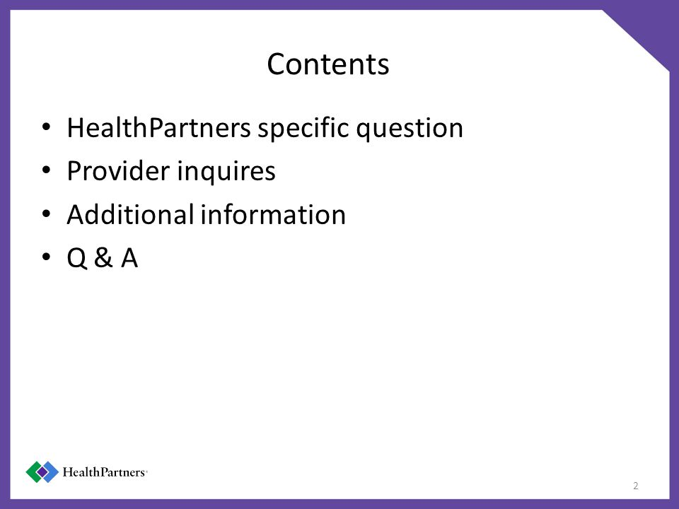 Contents HealthPartners specific question Provider inquires