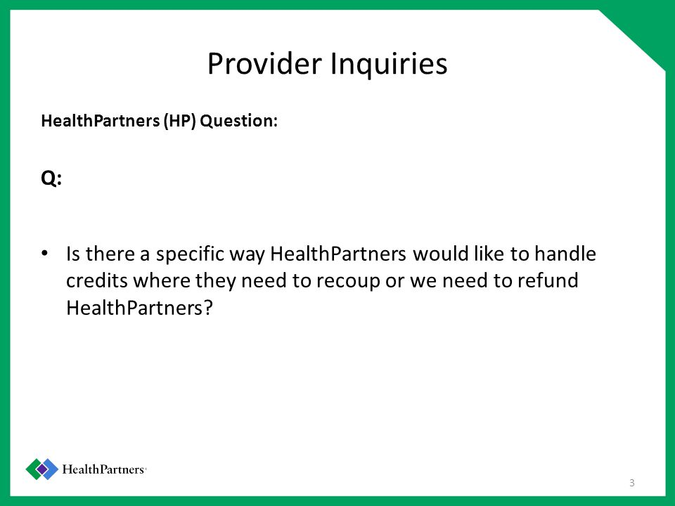 Provider Inquiries HealthPartners (HP) Question: Q: