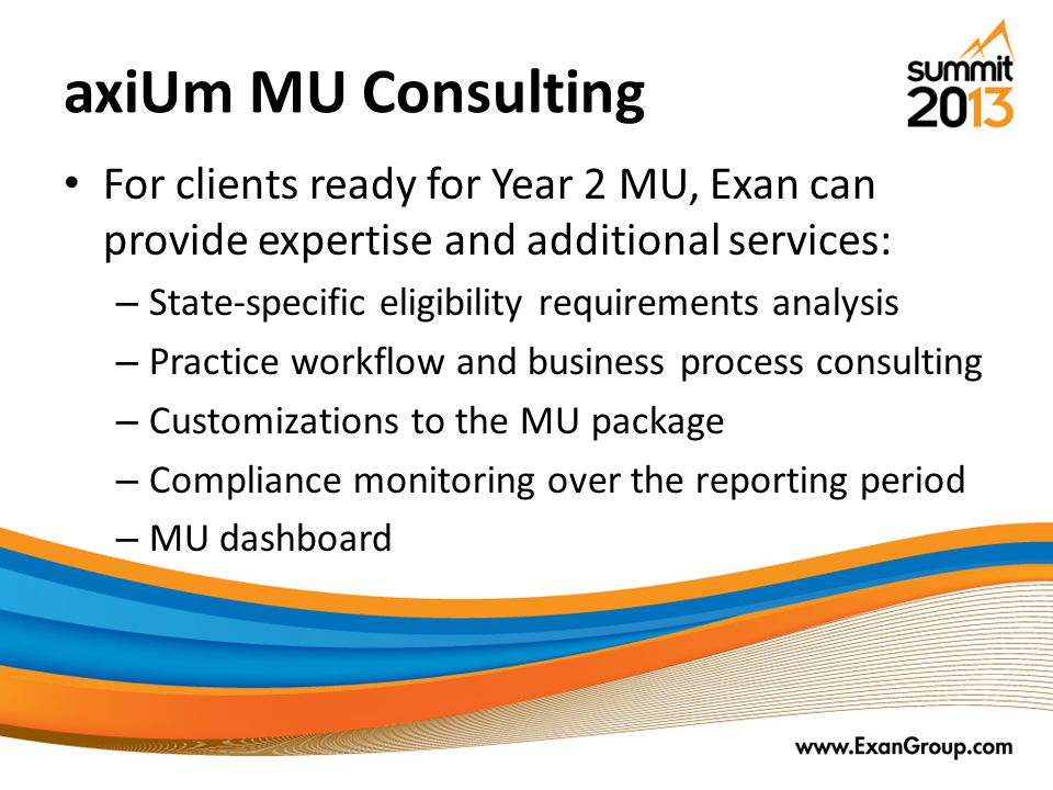 axiUm MU Consulting For clients ready for Year 2 MU, Exan can provide expertise and additional services: