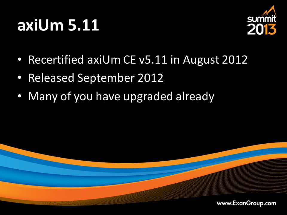 axiUm 5.11 Recertified axiUm CE v5.11 in August 2012
