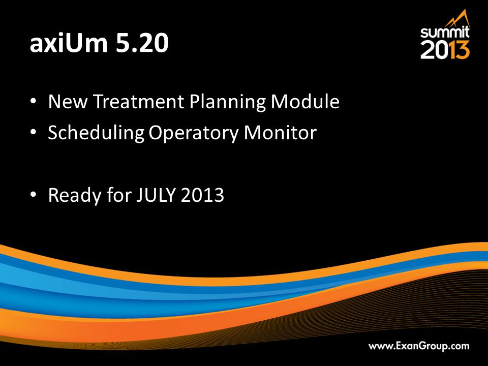 axiUm 5.20 New Treatment Planning Module Scheduling Operatory Monitor