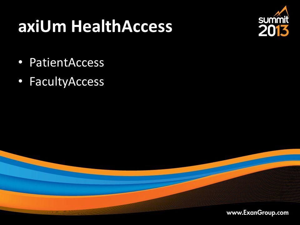 axiUm HealthAccess PatientAccess FacultyAccess 45