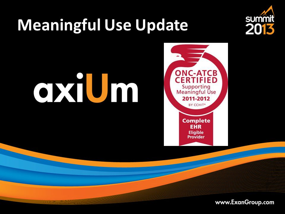 Meaningful Use Update Last year we announced that axiUm was certified as a Complete EHR … no small feat.