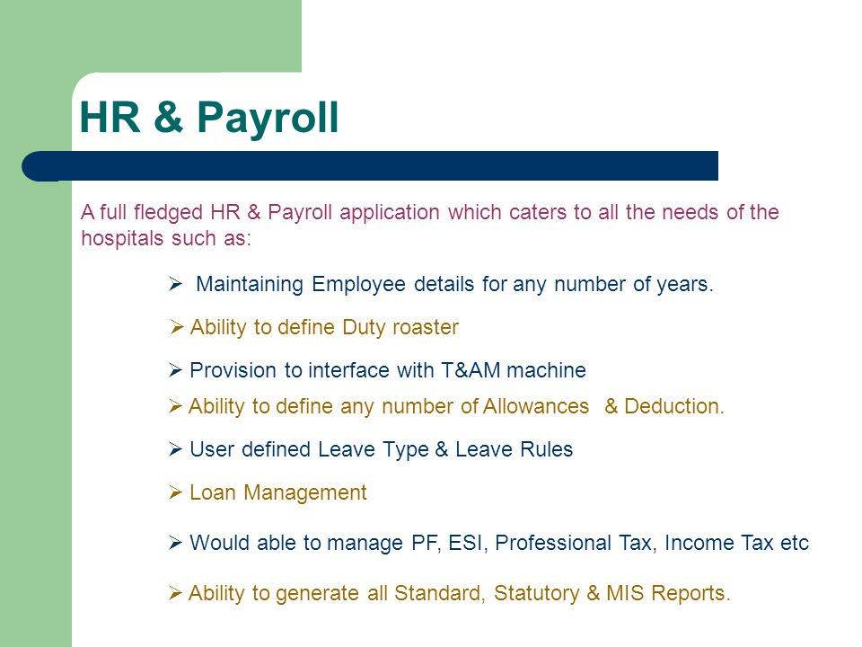 HR & Payroll A full fledged HR & Payroll application which caters to all the needs of the hospitals such as: