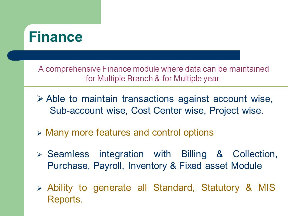 Finance A comprehensive Finance module where data can be maintained for Multiple Branch & for Multiple year.
