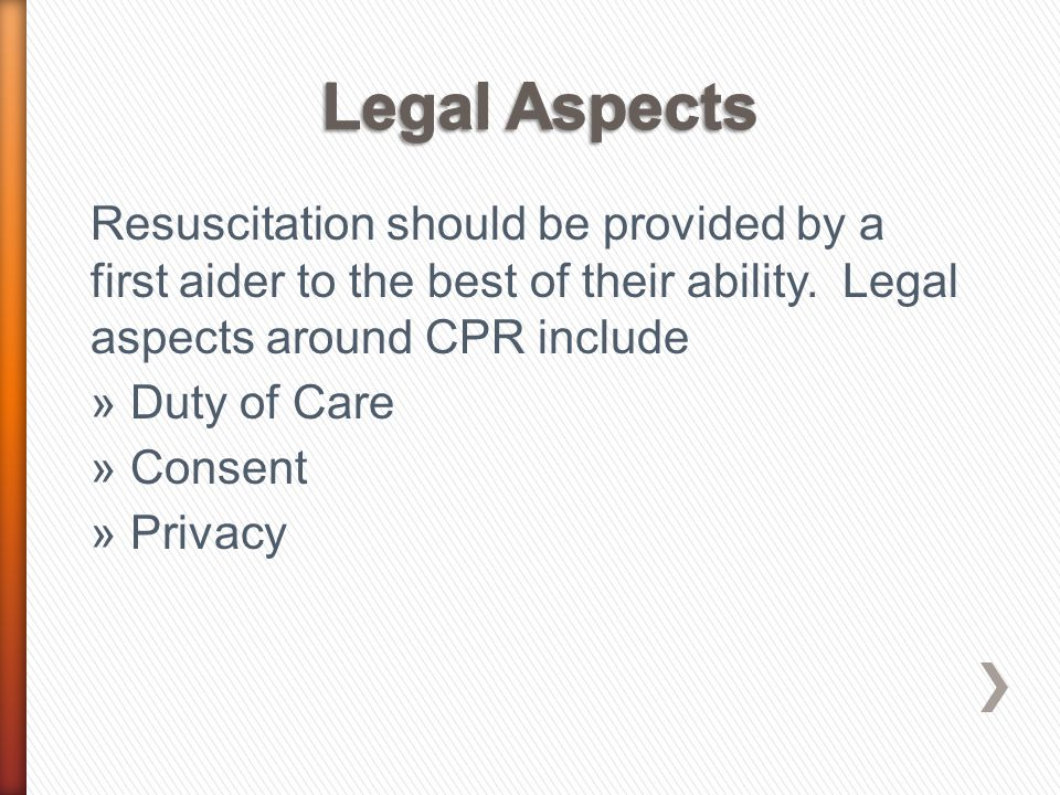 Duty of Care In Australia, there is no legal requirement to provide First Aid unless: