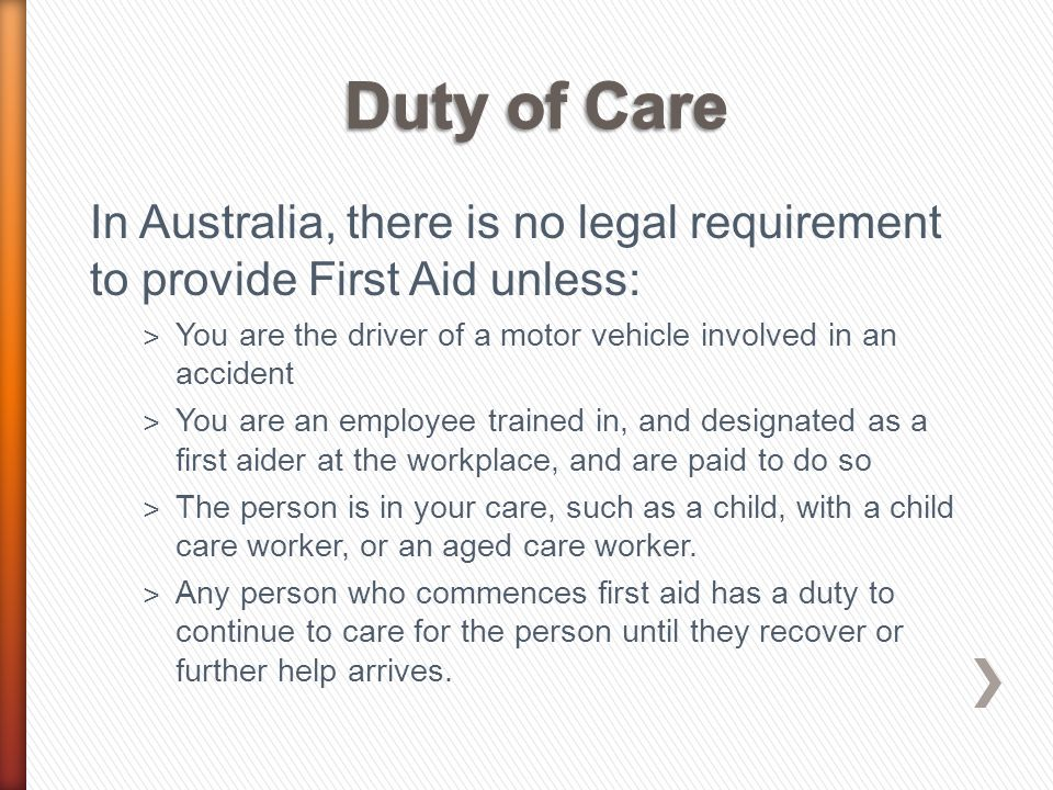 Duty of Care As part of our duty of care, we should continue CPR until: The patient recovers and normal breathing returns.