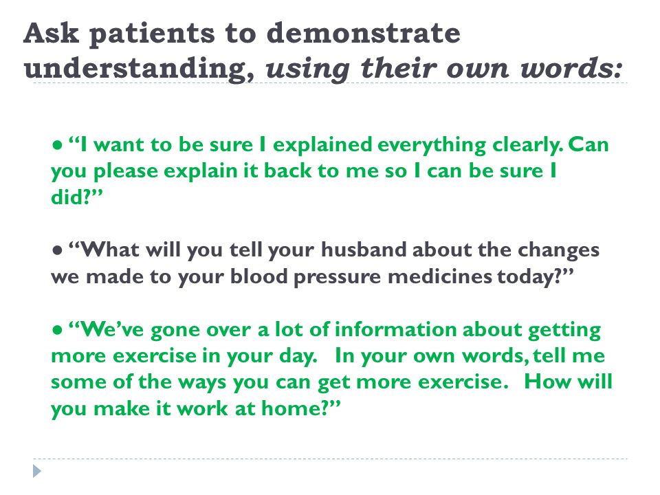 Ask patients to demonstrate understanding, using their own words: