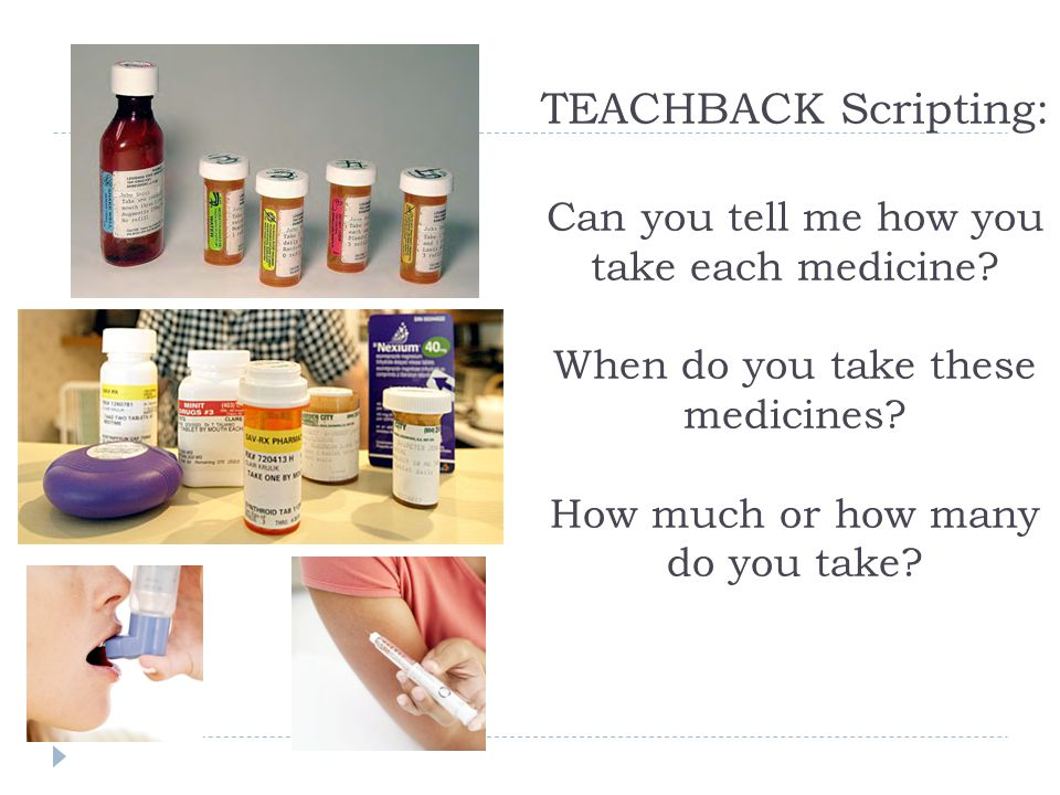 TEACHBACK Scripting: Can you tell me how you take each medicine
