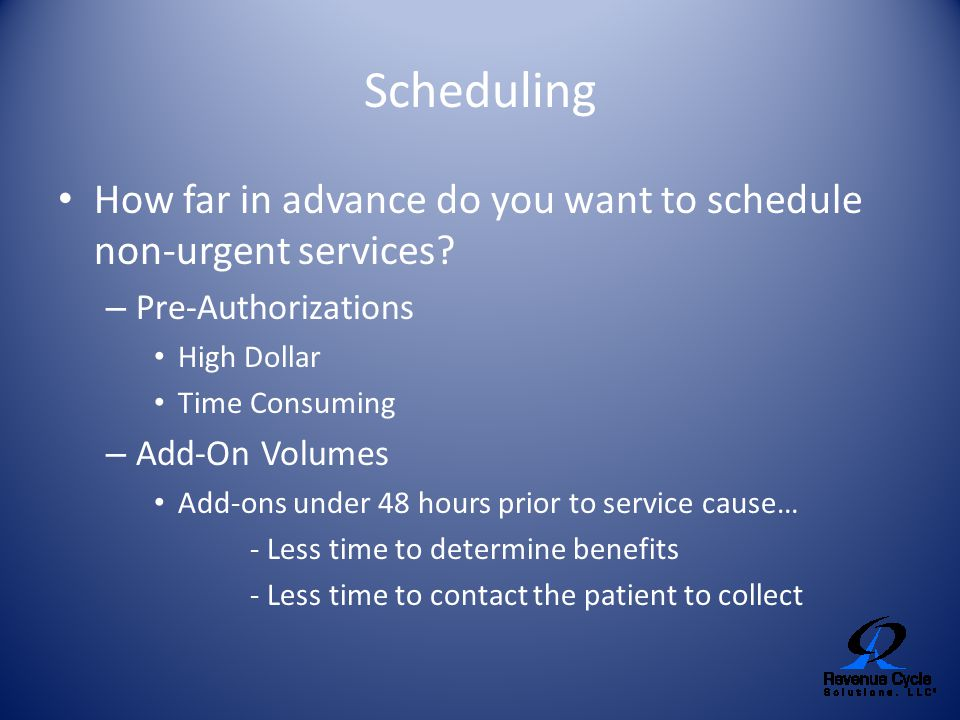 Scheduling How far in advance do you want to schedule non-urgent services Pre-Authorizations. High Dollar.