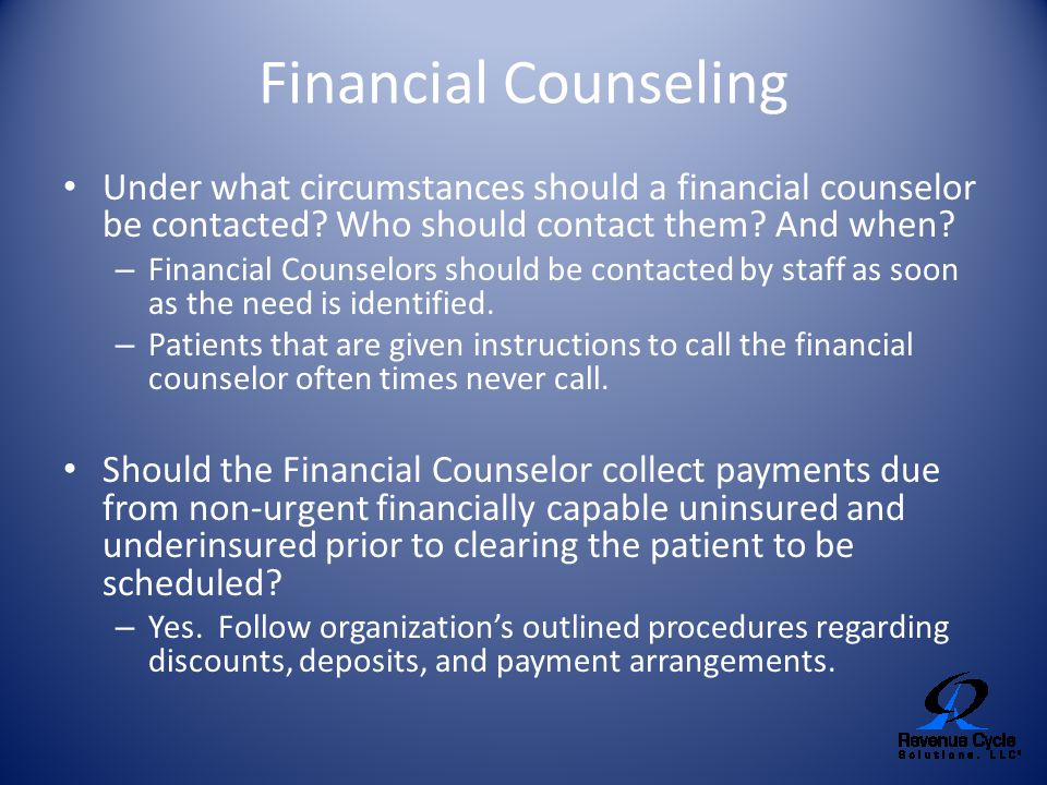 Financial Counseling Under what circumstances should a financial counselor be contacted Who should contact them And when
