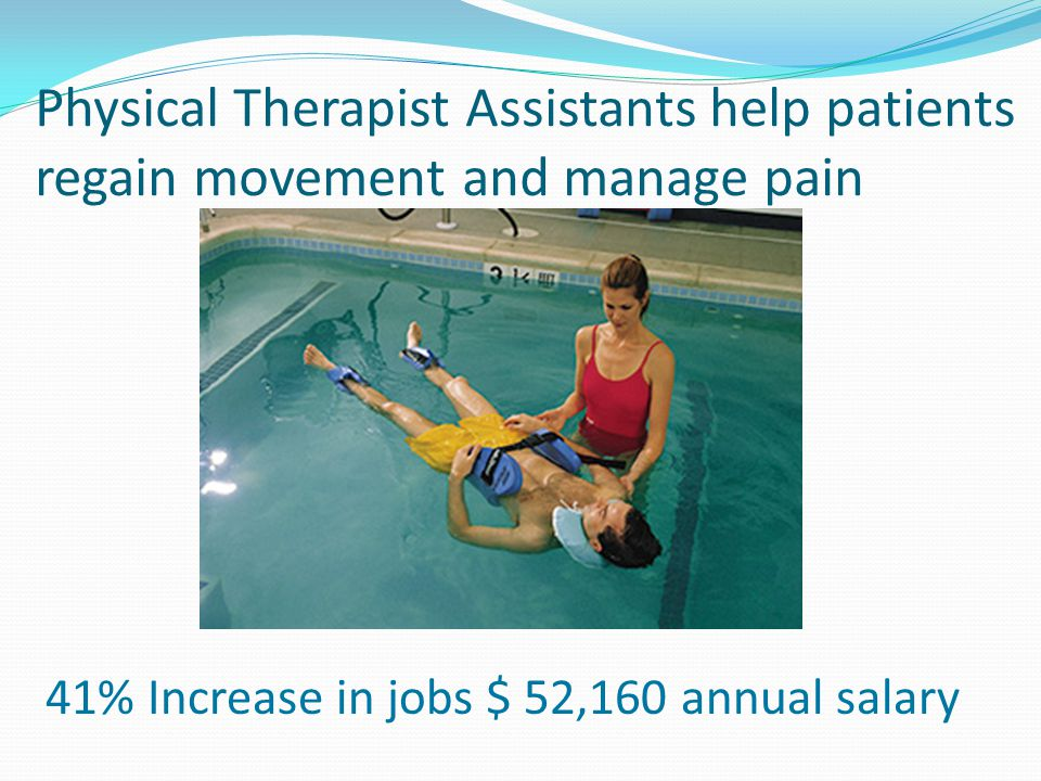 Physical Therapist Assistants help patients regain movement and manage pain