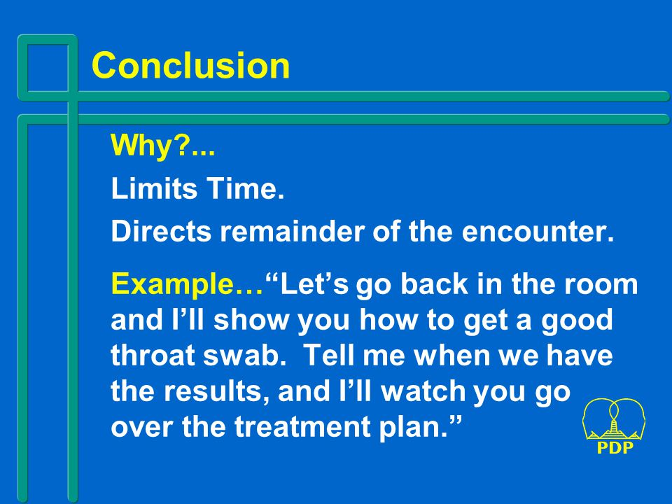 Conclusion Why ... Limits Time. Directs remainder of the encounter.