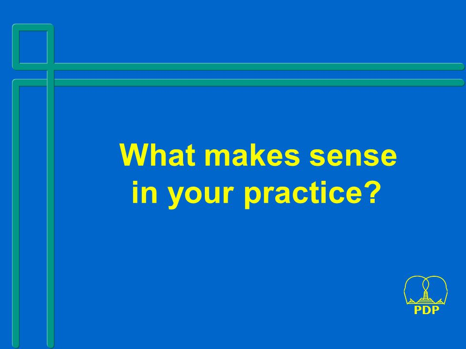 What makes sense in your practice