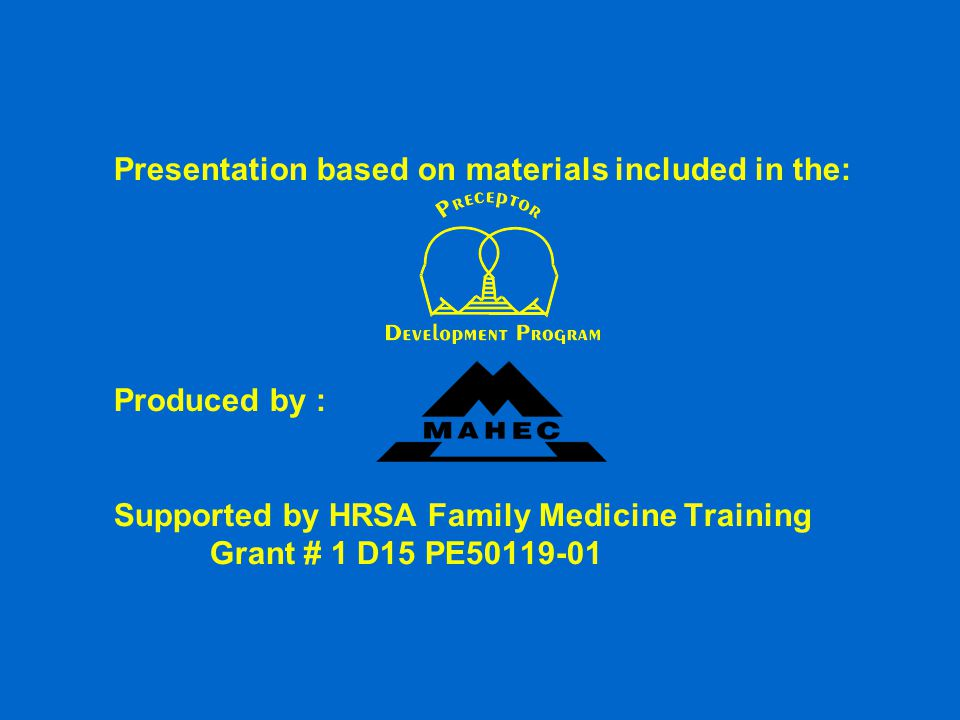 Presentation based on materials included in the: Produced by : Supported by HRSA Family Medicine Training Grant # 1 D15 PE50119-01