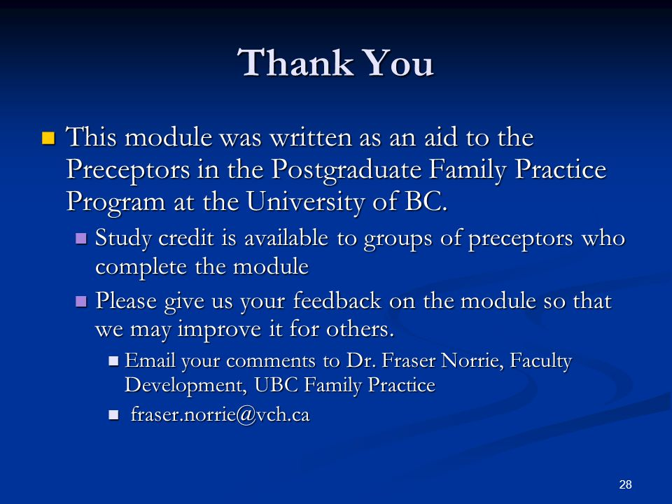 Thank You This module was written as an aid to the Preceptors in the Postgraduate Family Practice Program at the University of BC.