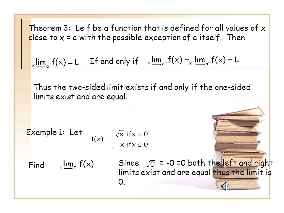 Theorem 3: Le f be a function that is defined for all values of x close to x = a with the possible exception of a itself. Then