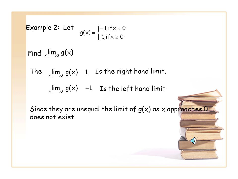 Example 2: Let Find. The. Is the right hand limit. Is the left hand limit.