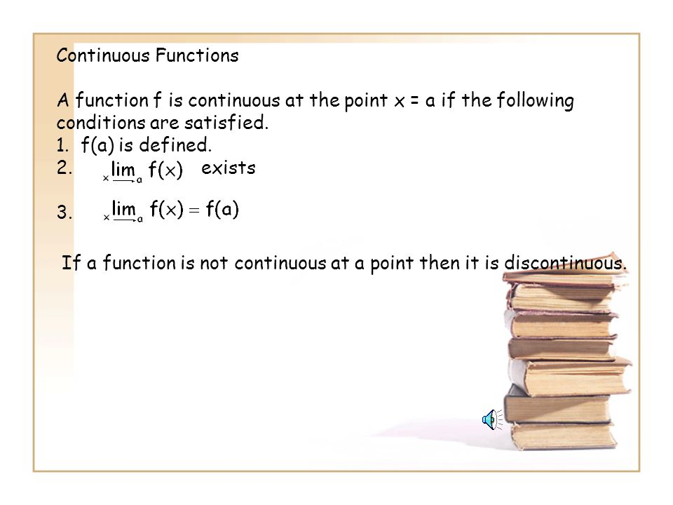Continuous Functions A function f is continuous at the point x = a if the following conditions are satisfied.