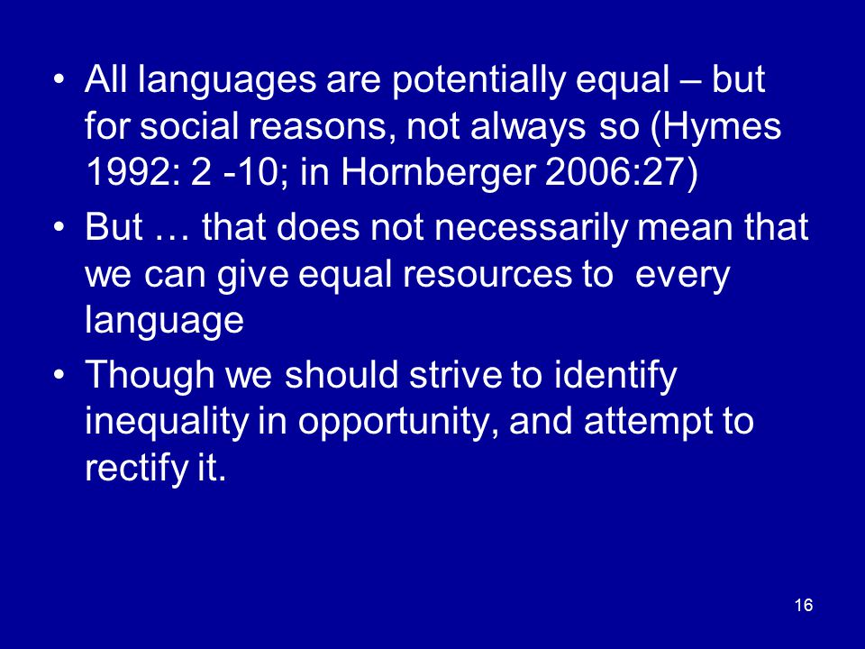 All languages are potentially equal – but for social reasons, not always so (Hymes 1992: 2 -10; in Hornberger 2006:27)