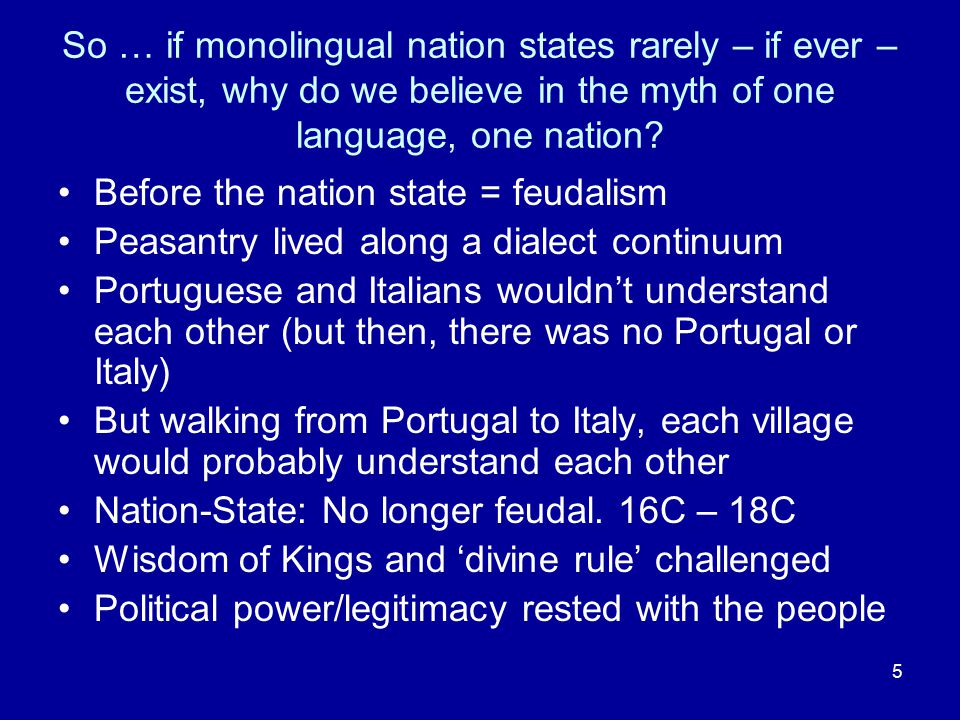So … if monolingual nation states rarely – if ever – exist, why do we believe in the myth of one language, one nation