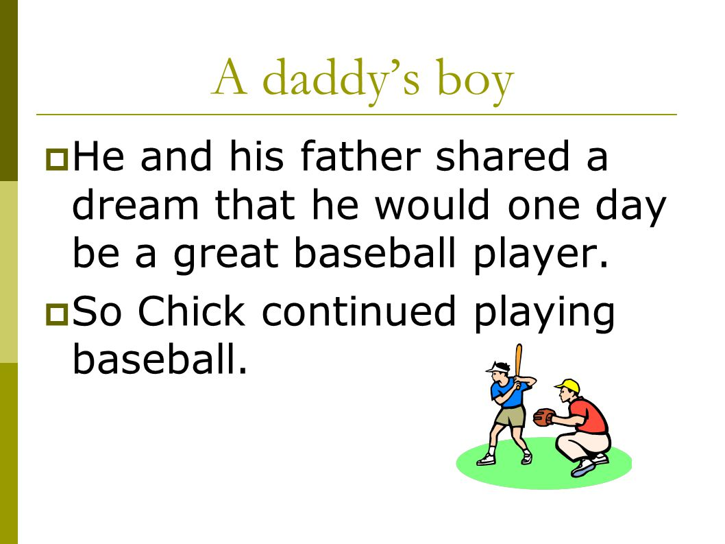 A daddy's boy He and his father shared a dream that he would one day be a great baseball player.