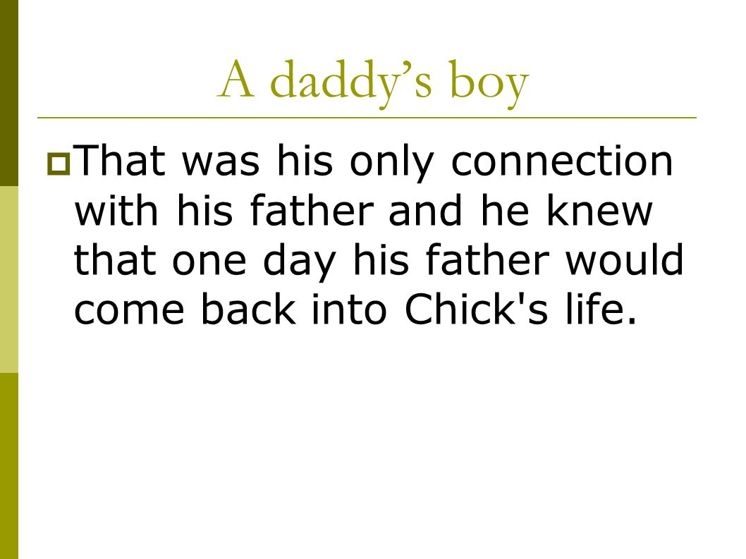 A daddy's boy That was his only connection with his father and he knew that one day his father would come back into Chick s life.