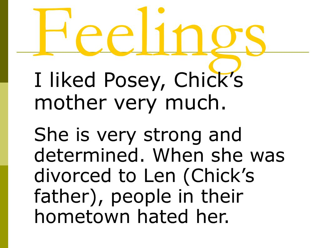 Feelings I liked Posey, Chick's mother very much.