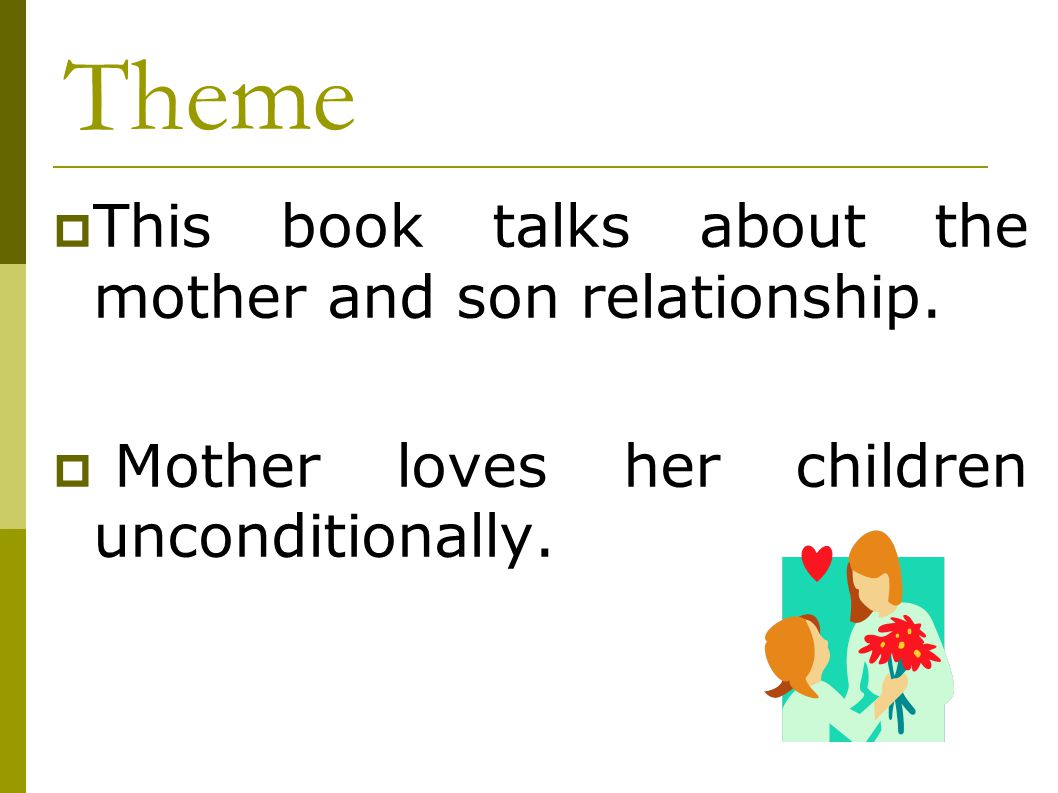 Theme This book talks about the mother and son relationship.