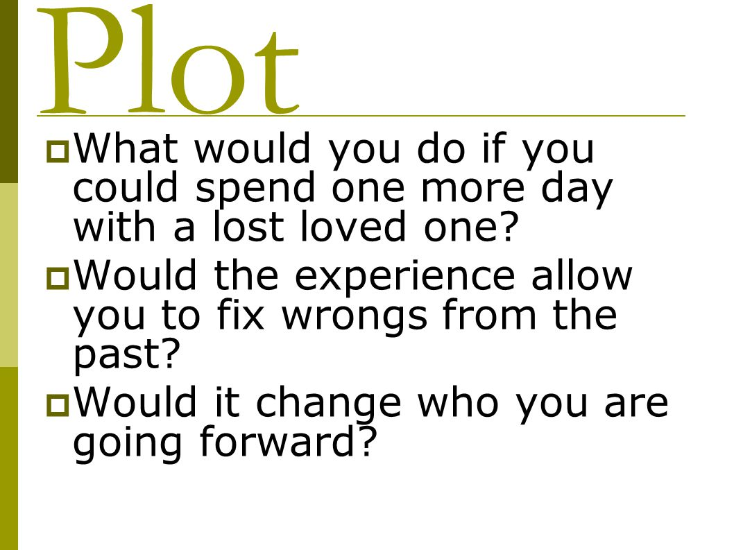 Plot What would you do if you could spend one more day with a lost loved one Would the experience allow you to fix wrongs from the past