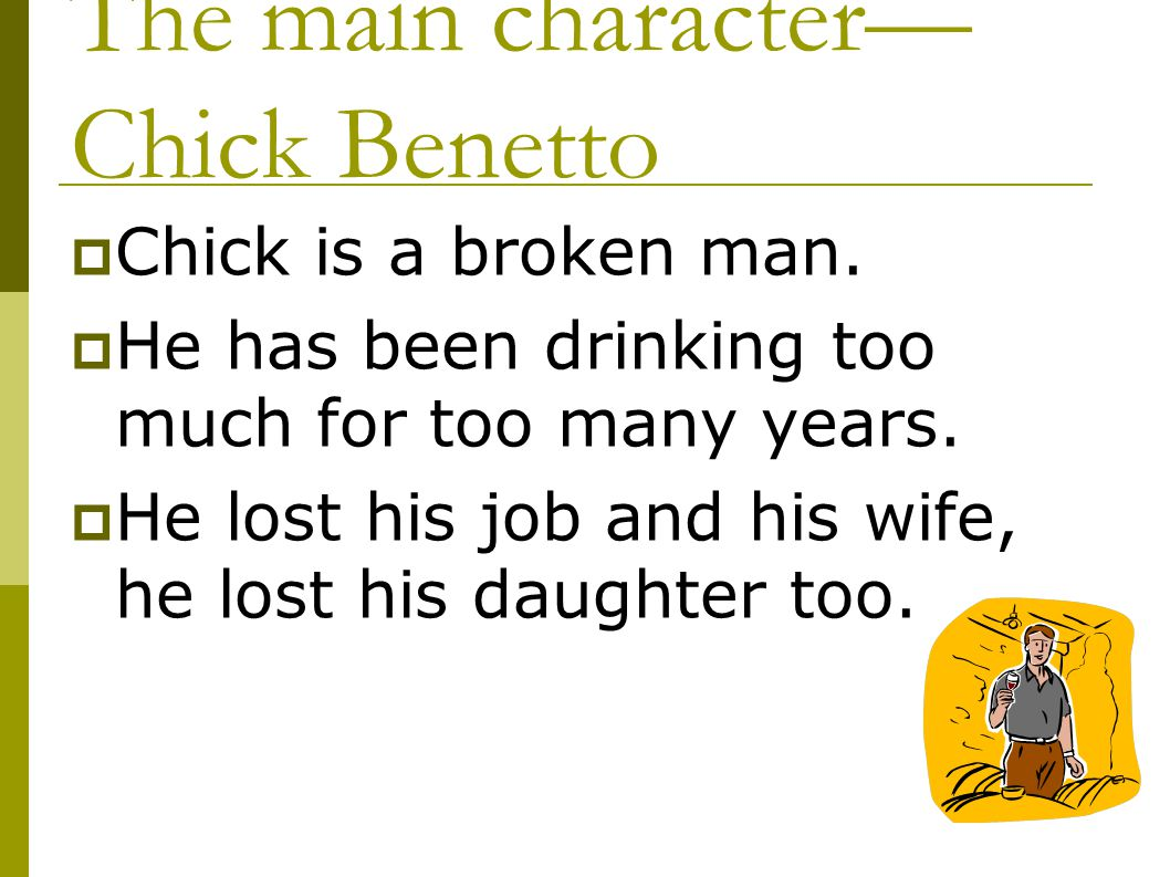 The main character—Chick Benetto