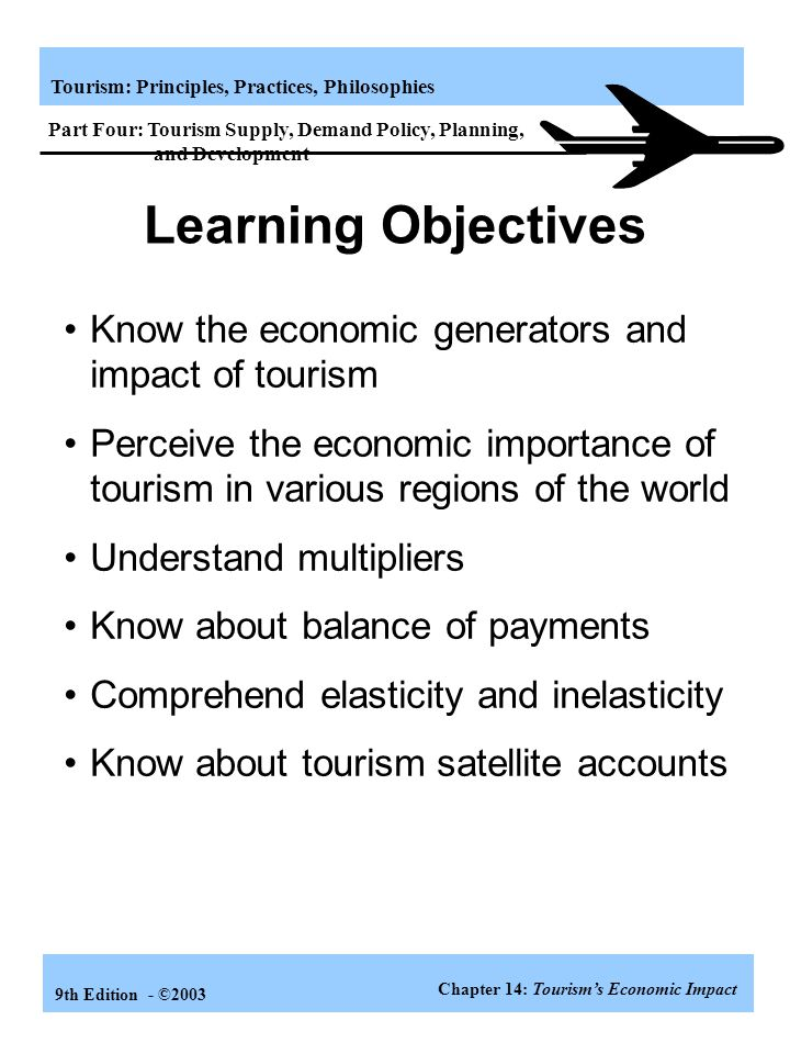 Learning Objectives Know the economic generators and impact of tourism