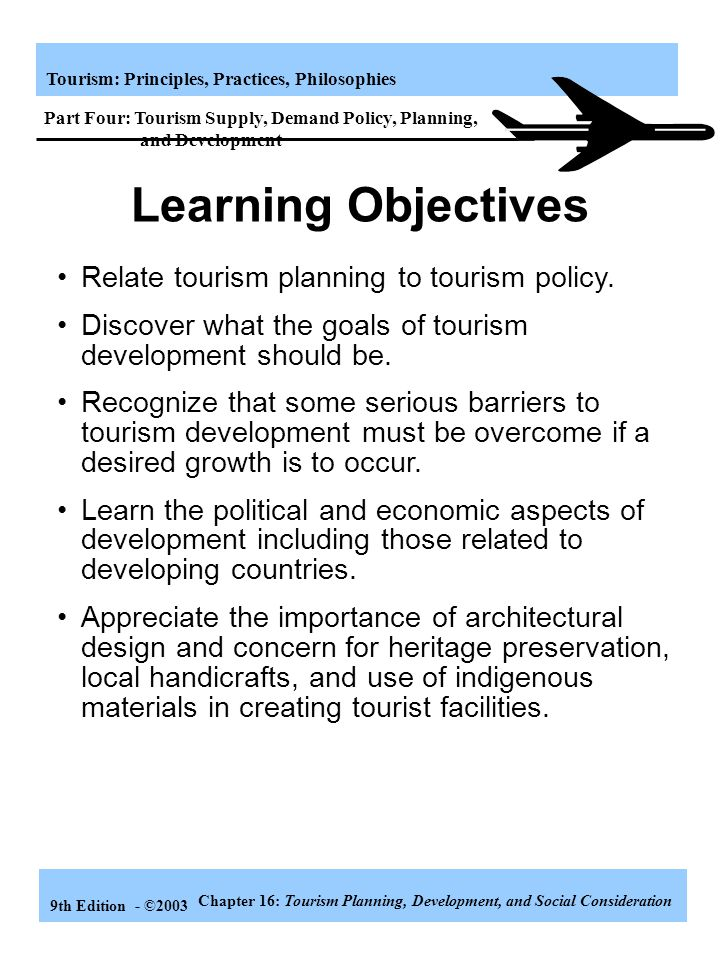 Learning Objectives Relate tourism planning to tourism policy.