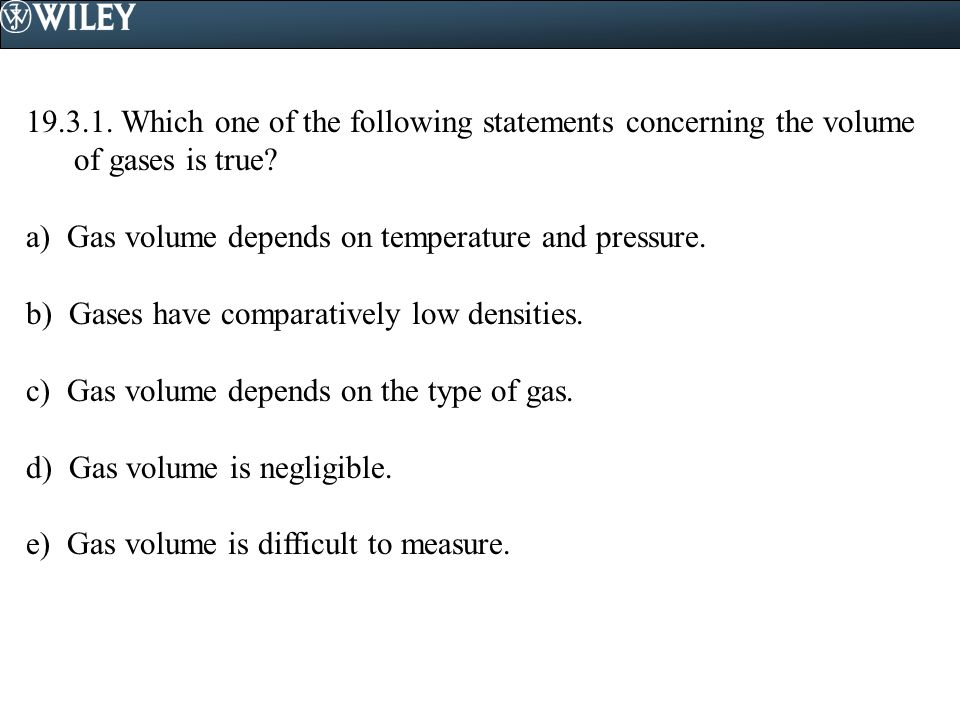 19.3.1. Which one of the following statements concerning the volume of gases is true
